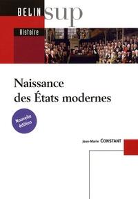 Jean-Marie Constant - Naissance des Etats modernes.