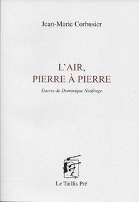 Télécharger des livres électroniques amazon sur ipad L'air, pierre à pierre 9782874501340 par Jean-Marie Corbusier