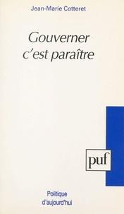 Jean-Marie Cotteret - Gouverner c'est paraître.