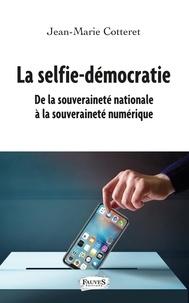 Jean-Marie Cotteret - La selfie-démocratie - De la souveraineté nationale à la souveraineté numérique.