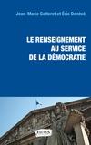 Jean-Marie Cotteret et Eric Denécé - Le renseignement au service de la démocratie - Lois, fichiers, contrôle parlementaire et éthique.