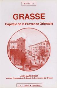 Jean-Marie Cresp - Grasse. - Capitale de la Provence orientale.