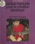 Jean-Marie Creuzeau - Travaux manuels pour la création plastique.