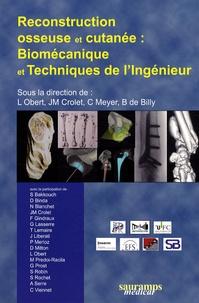 Jean-Marie Crolet et Laurent Obert - Reconstruction osseuse et cutanée - Biomécanique et techniques de l'ingénieur.