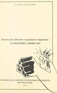 Jean-Marie Crouzatier - Démocratie libérale et puissance impériale : le dilemme américain.