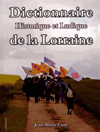 Jean-Marie Cuny - Dictionnaire historique et ludique de la Lorraine.