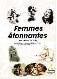Jean-Marie Cuny - Femmes étonnantes - Soixante-quinze personnalités féminines essentiellement de Lorraine.