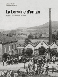 Jean-Marie Cuny - La Lorraine d'antan - A travers la carte postale ancienne.