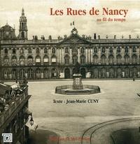 Jean-Marie Cuny - Les Rues de Nancy au fil du temps.