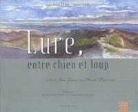 Jean-Marie Cuzin et Pierre Lopez - Lure, entre chien et loup - Avec Jean Giono en Haute-Provence.