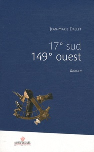 Jean-Marie Dallet - 17° sud 149° ouest.
