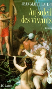 Jean-Marie Dallet - Au soleil des vivants.