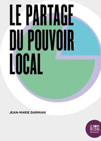 Jean-Marie Darmian - Le partage du pouvoir local.