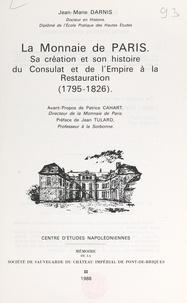 Jean-Marie Darnis et Patrice Cahart - La Monnaie de Paris : sa création et son histoire, du Consulat et de l'Empire à la Restauration, 1795-1826.