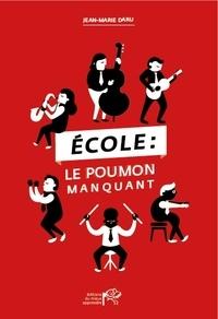 Jean-Marie Daru - Ecole : le poumon manquant - Poser un regard critique et constructif sur notre système éducatif.