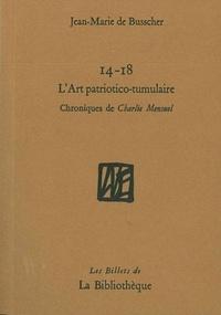 Jean-Marie de Busscher - 14-18 L'art patriotico-tumulaire - Chroniques de Charlie Mensuel.