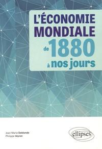Jean-Marie Deblonde et Thierry Veyron - L'économie mondiale de 1880 à nos jours.