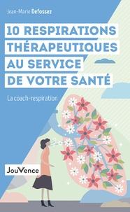 Jean-Marie Defossez - 10 respirations thérapeutiques au service de votre santé - La coach-respiration.
