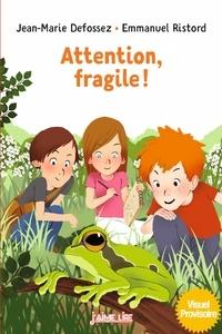 Jean-Marie Defossez et Emmanuel Ristord - Attention, fragile !.