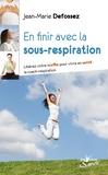 Jean-Marie Defossez - En finir avec la sous-respiration - Libérez votre souffle pour vivre en santé : la coach-respiration.