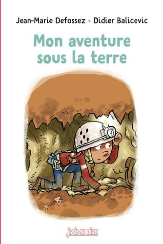 Jean-Marie Defossez et Didier Balicevic - Mon aventure sous la terre.