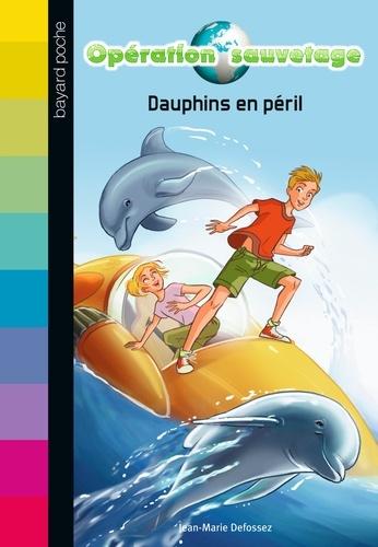 Jean-Marie Defossez - Opération sauvetage Tome 1 : Dauphins en péril.