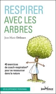 Jean-Marie Defossez - Respirer avec les arbres - 40 exercices de coach-respiration pour se ressourcer dans la nature.