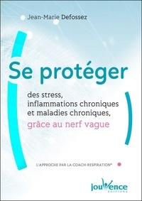 Jean-Marie Defossez - Se protéger des stress, inflammations chroniques et maladies chroniques grâce au nerf vague.