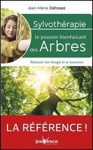 Jean-Marie Defossez - Sylvothérapie : le pouvoir bienfaisant des arbres - Retrouver son énergie et se ressourcer.