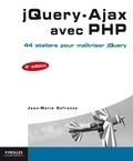 Jean-Marie Defrance - jQuery - Ajax avec PHP - 44 ateliers pour maîtriser jQuery.