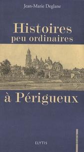 Jean-Marie Deglane - Histoires peu ordinaires à Périgueux.