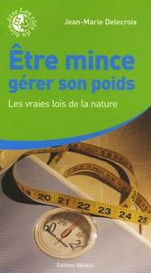 Jean-Marie Delecroix - Etre mince, gérer son poids - Les vraies lois de la nature.