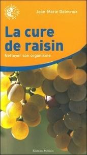 Jean-Marie Delecroix - La cure de raisin - Les nettoyages de l'organisme pour retrouver et garder la santé.