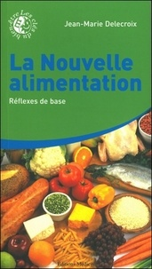 Jean-Marie Delecroix - La nouvelle alimentation - Tome 1, Réflexes de base.