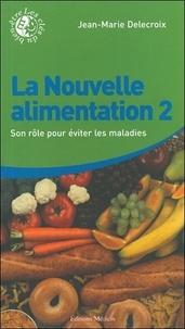Jean-Marie Delecroix - La Nouvelle alimentation - Tome 2, Son rôle pour éviter les maladies.