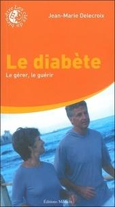 Le diabète- Le gérer-le guérir, les bons sucres - Jean-Marie Delecroix |