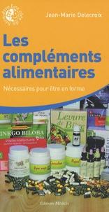 Jean-Marie Delecroix - Les compléments alimentaires - Nécessaires pour être en forme.