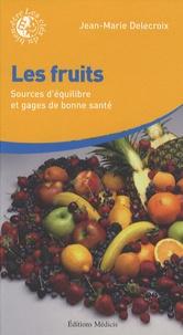 Jean-Marie Delecroix - Les fruits - Sources d'équilibre et gages de bonne santé.