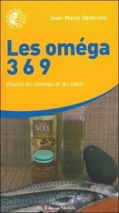 Jean-Marie Delecroix - Les oméga 3 6 9 - Vitalité du cerveau et du coeur.