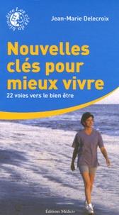 Jean-Marie Delecroix - Nouvelles clés pour mieux vivre - 22 Voies vers le bien-être.