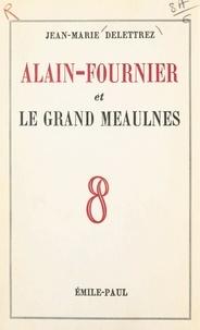 """Jean-Marie Delettrez - Alain-Fournier et """"Le grand Meaulnes""""."""