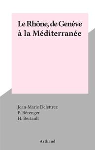 Jean-Marie Delettrez et P. Bérenger - Le Rhône, de Genève à la Méditerranée.