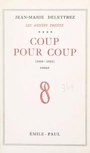 Jean-Marie Delettrez - Les Années Trente (4) - Coup pour coup, 1936-1937.