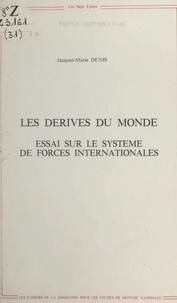 Jean-Marie Denis - Les dérives du monde : essai sur le système de forces internationales.