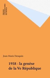 Jean-Marie Denquin - 1958 : la genèse de la Ve République.