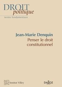 Jean-Marie Denquin - Penser le droit constitutionnel.
