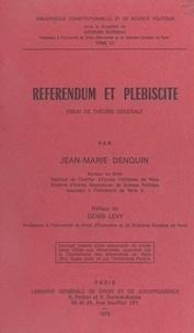Jean-Marie Denquin - Référendum et Plébiscite : essai de théorie générale.