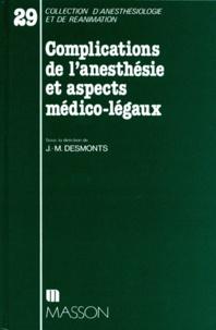 Jean-Marie Desmonts et  Collectif - Complications de l'anesthésie et aspects médico-légaux.