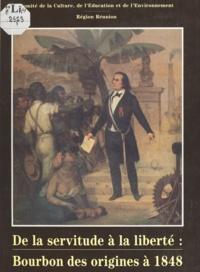 Jean-Marie Desport et Noor Akhoun - De la servitude à la liberté : Bourbon, des origines à 1848.