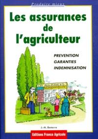 Jean-Marie Deterre - Les assurances de l'agriculteur. - Prévention, garanties, indemnisation.